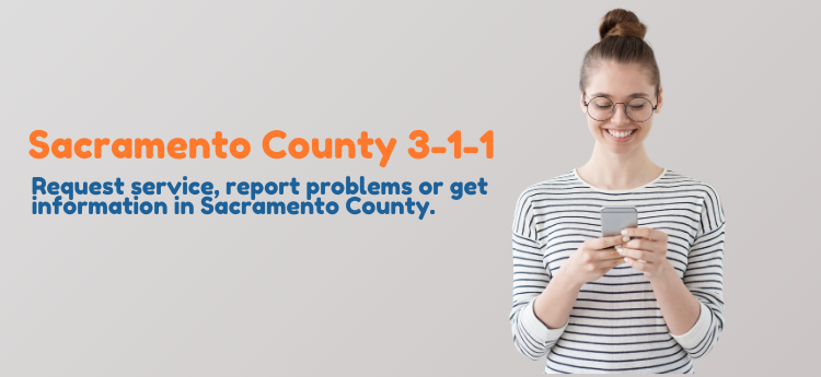 Sacramento County 3-1-1 Request Service, report problems or get information in Sacramento County