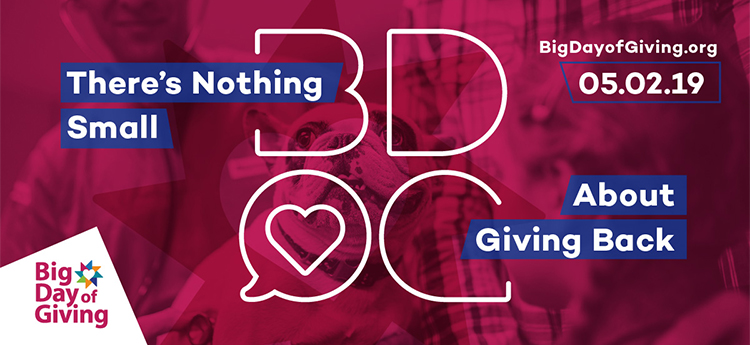 Big Day of Giving - May 2, 2019 - There's nothing small about giving back